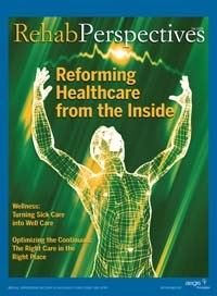 Rehab Perspectives Fall 2009:Reforming Healthcare from the Inside