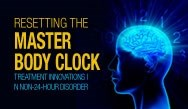 Resetting the Master Body Clock: Treatment Innovations in Non-24-Hour Disorder